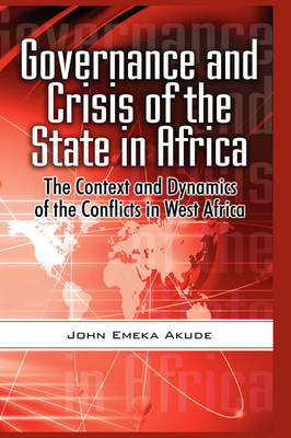 Governance and Crisis of the State in Africa: The Context and Dynamics of the Conflicts in West Africa (HB) (Hardback)