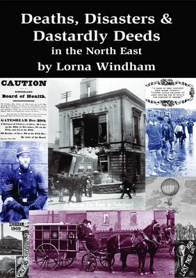 Deaths, Disasters & Dastardly Deeds in the North East (Paperback)
