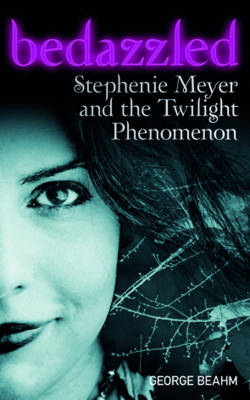 "Bedazzled: Stephenie Meyer and the ""Twilight"" Phenomenon (Paperback)"