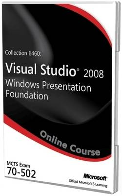 Collection 6460: Visual Studio 2008 Windows Presentation Foundation Exam 70-502 Official Online Course (CD-ROM)