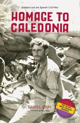 Homage to Caledonia: Scotland and the Spanish Civil War (Paperback)