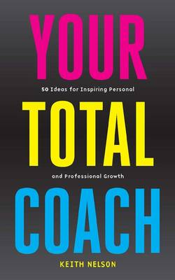 Your Total Coach: 50 Ideas for Inspiring Personal and Professional Growth (Paperback)