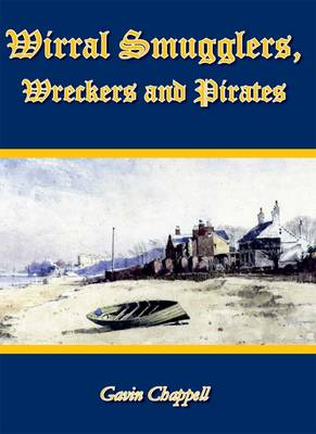 Wirral Smugglers, Wreckers and Pirates (Paperback)