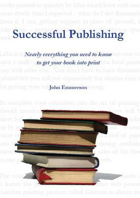 Successful Publishing: Nearly Everything You Need to Get into Print: A Guide from Countyvise Ltd (Paperback)