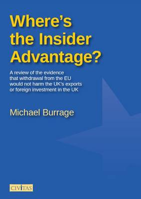 Where's the Insider Advantage?: A Review of the Evidence That Withdrawal from the EU Would Not Harm the UK's Exports or Foreign Investment in the UK (Paperback)