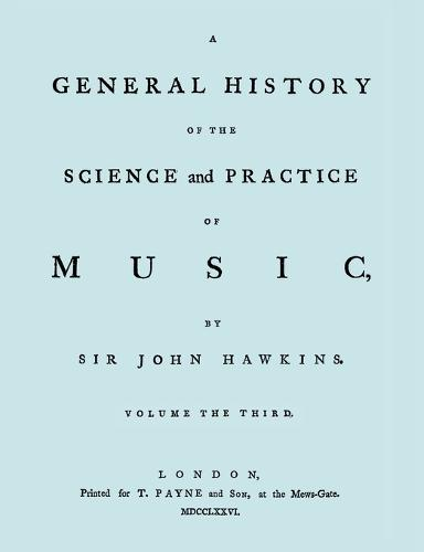 A General History of the Science and Practice of Music. Vol.3 of 5. [Facsimile of 1776 Edition of Vol.3.] (Paperback)