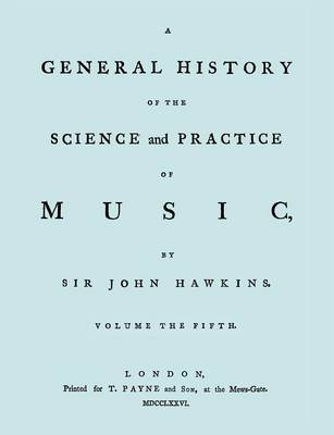 A General History of the Science and Practice of Music. Vol.5 of 5. [Facsimile of 1776 Edition of Vol. 5.] (Paperback)