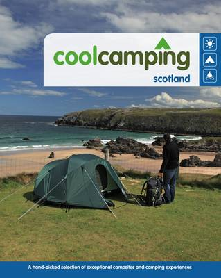 Cool Camping Scotland: A Hand-picked Selection of Exceptional Campsites and Camping Experiences - Cool Camping (Paperback)