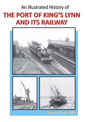 Illustrated History of the Port of King's Lynn and Its Railways (Paperback)