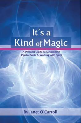 It's a Kind of Magic: A Personal Guide to Developing Psychic Skills & Working With Spirit (Paperback)