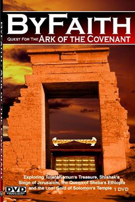ByFaith - Quest for the Ark of the Covenant: Tutankhamun's Treasure, Pharaoh Shishak's Siege of Jerusalem, the Queen of Sheba's Ethiopia and the Lost Gold of Solomon's Temple (DVD)