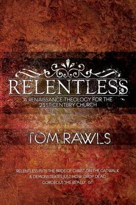 Relentless: A Renaissance Theology for the 21st Century Church (Paperback)