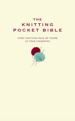 The Knitting Pocket Bible: Every Knitting Rule of Thumb at Your Fingertips - Pocket Bibles (Hardback)