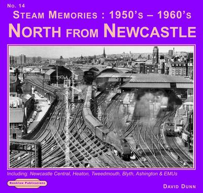 Steam Memories 1950's-1960's North from Newcastle: No. 14: Including Newcastle Central, Heaton ,Tweedmouth, Blyth, Ashington & EMUs - Steam Memories v. 14 (Paperback)