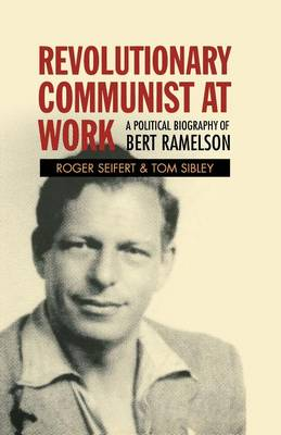 Revolutionary Communist at Work: A Political Biography of Bert Ramelson (Paperback)