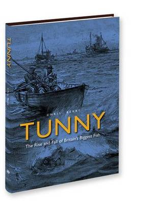 Tunny: The Rise and Fall of Britain's Biggest Fish (Hardback)