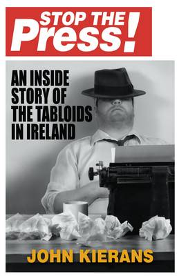 Stop the Press: An Inside Story of the Tabloids in Ireland (Paperback)