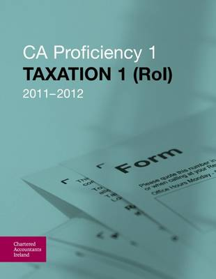 CA Proficiency 1: Taxation 1 (ROI), 2011-2012 (Paperback)