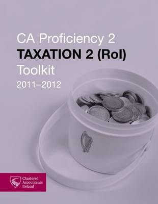 CA Proficiency 2: Taxation 2 (ROI): Toolkit 2011-2012 (Paperback)