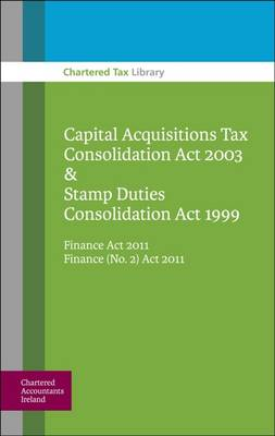 Capital Acquisitions Tax Consolidation Act 2003 & Stamp Duties Consolidation Act 1999: Finance Act 2011 Finance (no. 2) Act 2011 (Paperback)