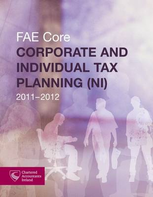 Corporate and Individual Tax Planning (NI) 2011-2012: FAE Core (Paperback)