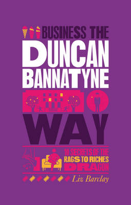 The Unauthorized Guide to Doing Business the Duncan Bannatyne Way: 10 Secrets of the Rags to Riches Dragon (Paperback)