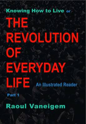 Knowing How to Live or the Revolution of Everyday Life: Pt.1: An Illustrated Reader (Paperback)