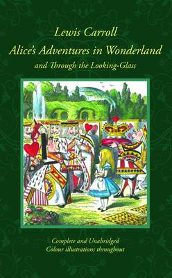 Alice in Wonderland and Through the Looking-Glass: And What Alice Found There - Collector's Colour Library (Hardback)