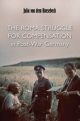 The Roma Struggle for Compensation in Post-war Germany (Paperback)
