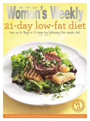 The 21-Day Low-Fat Diet: Triple-Tested Recipes for the Best Weight-Loss Plan for a Healthier, Slimmer and More Gorgeous Body - The Australian Women's Weekly: New Essentials (Paperback)