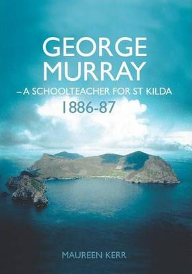 George Murray: A Schoolteacher for St Kilda, 1886-87 (Paperback)