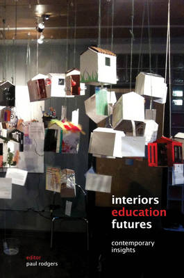 Interiors Education Futures: A Collection of Contemporary Insights (Paperback)