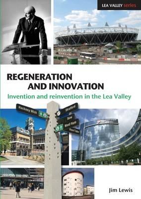Regeneration and Innovation: Invention and Reinvention in the Lea Valley (Paperback)
