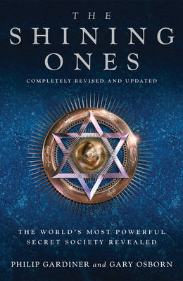 The Shining Ones: The World's Most Powerful Secret Society Revealed (Paperback)