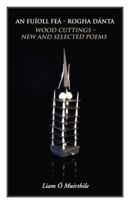 An Fuioll Fea - Rogha Daanta: Wood Cuttings - New and Selected Poems (Paperback)