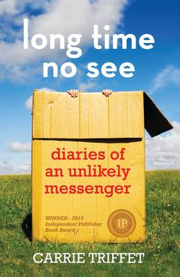 Long Time No See: Diaries of an Unlikely Messenger (Paperback)