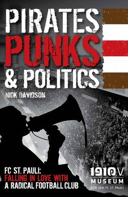 Pirates, Punks & Politics: FC St. Pauli: Falling in Love with a Radical Football Club (Paperback)