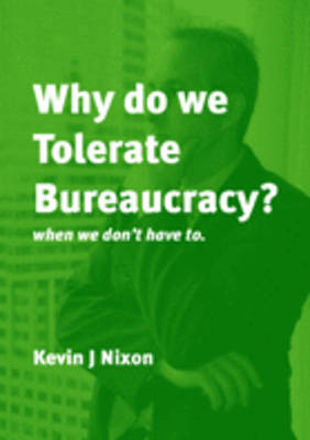 Why Do We Tolerate Bureaucracy?: ...When We Don't Have to (Paperback)