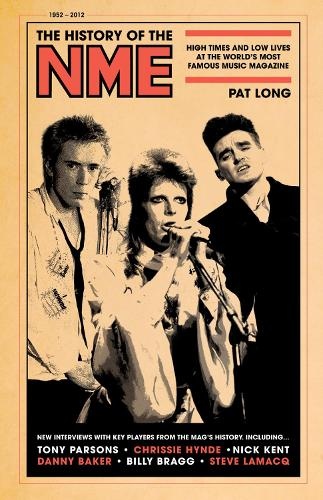 The History of the NME: High Times and Low Lives at the World's Most Famous Music Magazine (Hardback)