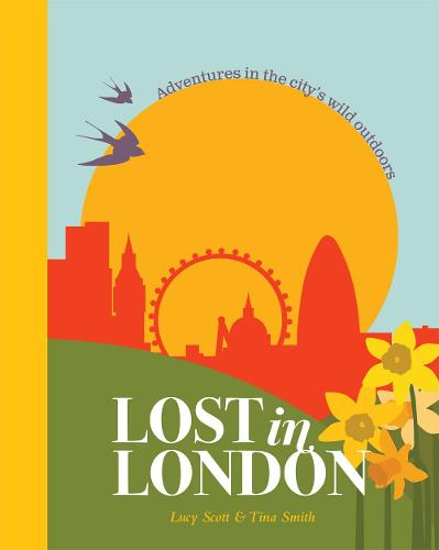 Lost in London: Adventures in the City's Wild Outdoors (Hardback)