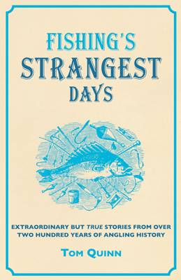 Fishing's Strangest Days: Extraordinary But True Stories From Over Two Hundred Years of Angling History - Strangest Series (Hardback)