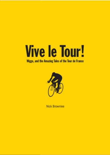 Vive Le Tour!: Wiggo, and the Amazing Tales of the Tour de France (Hardback)
