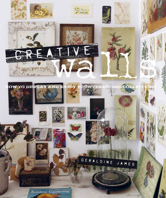 Creative Walls: How to Display and Enjoy Your Treasured Collections (Hardback)