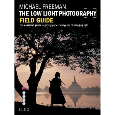 The Low Light Photography Field Guide: Go Beyond Daylight to Capture Stunning Low Light Images - Photographer's Field Guide (Paperback)