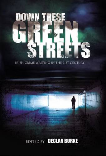 Down These Green Streets: Irish Crime Writing in the Twenty-First Century (Paperback)