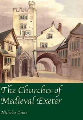 The Churches of Medieval Exeter (Paperback)