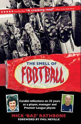 The Smell of Football: Candid Reflections on 35 Years in the Professional Game as a Player, Manager and Premier League Physio (Hardback)