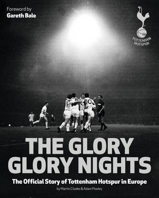 The Glory Glory Nights: The Complete History of Tottenham Hotspur in Europe (Hardback)