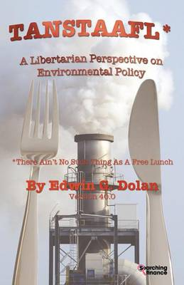 TANSTAAFL (There Ain't No Such Thing As A Free Lunch) - A Libertarian Perspective on Environmental Policy (Paperback)