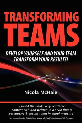 Transforming Teams: Develop Yourself and Your Team  -  Transform Your Results (Paperback)